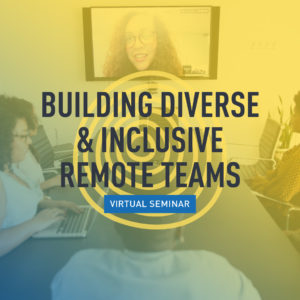 Building Diverse & Inclusive Remote Teams, by Peter Getoff through the Center for Nonprofit Management